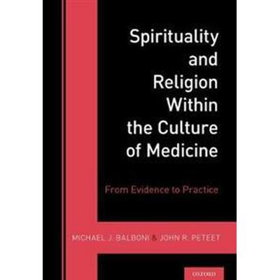 Spirituality and Religion Within the Culture of Medicine (Inbunden, 2017)