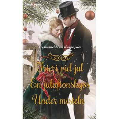 Frieri vid jul/En julaftonskyss/Under misteln (E-bok, 2016)