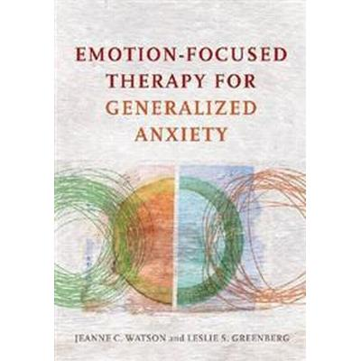 Emotion-Focused Therapy for Generalized Anxiety (Inbunden, 2017)