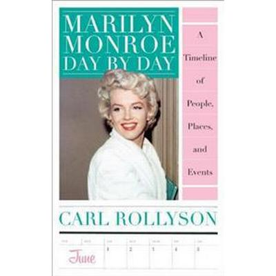 Marilyn Monroe Day by Day: A Timeline of People, Places, and Events (Inbunden, 2014)