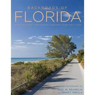 Backroads of Florida - Second Edition: Along the Byways to Breathtaking Landscapes and Quirky Small Towns (Häftad, 2016)