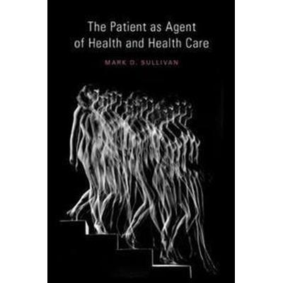 The Patient As Agent of Health and Health Care (Inbunden, 2017)