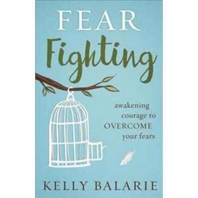 Fear Fighting: Awakening Courage to Overcome Your Fears (Häftad, 2017)