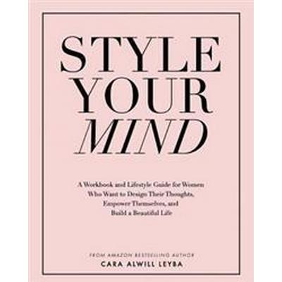 Style Your Mind: A Workbook and Lifestyle Guide for Women Who Want to Design Their Thoughts, Empower Themselves, and Build a Beautiful (Häftad, 2017)