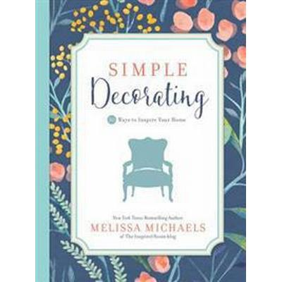 Simple Decorating: 50 Ways to Inspire Your Home (Häftad, 2017)