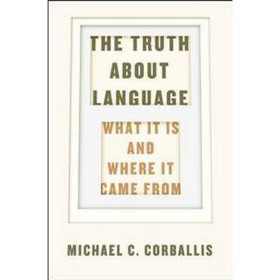 The Truth About Language (Inbunden, 2017)