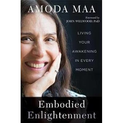 Embodied Enlightenment: Living Your Awakening in Every Moment (Häftad, 2017)
