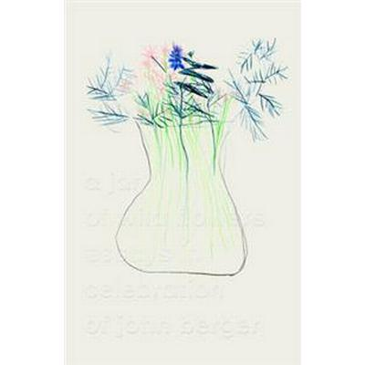 A Jar of Wild Flowers: Essays in Celebration of John Berger (Häftad, 2016)