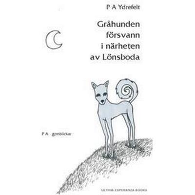 Gråhunden försvann i närheten av Lönsboda: P A ögonblickar (Häftad, 2016)