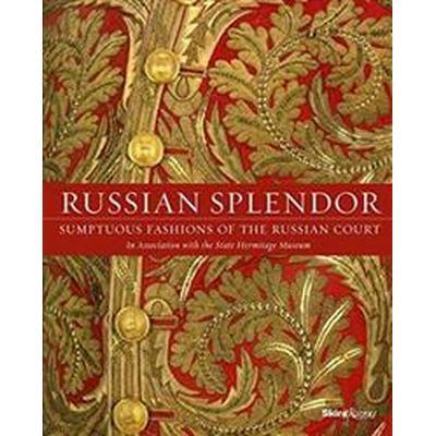 Russian Splendor: Sumptuous Fashions of the Russian Court (Inbunden, 2016)