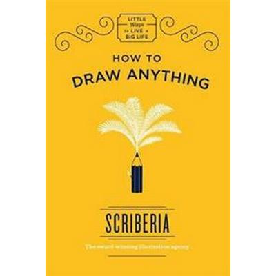 How to Draw Anything (Inbunden, 2017)