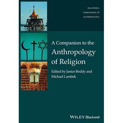 A Companion to the Anthropology of Religion (Häftad, 2015)