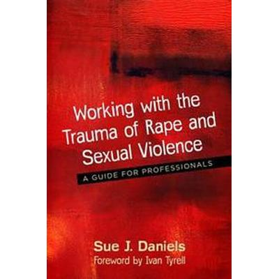 Working with the Trauma of Rape and Sexual Violence: A Guide for Professionals (Häftad, 2016)
