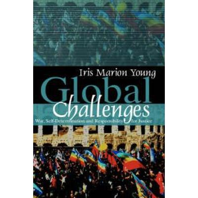 Global Challenges: War, Self-Determination and Responsibility for Justice (Inbunden, 2007)