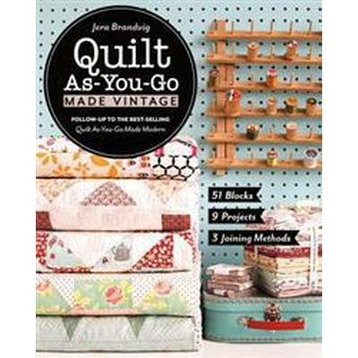 Quilt As-You-Go Made Vintage: 51 Blocks, 9 Projects, 3 Joining Methods (Häftad, 2017)