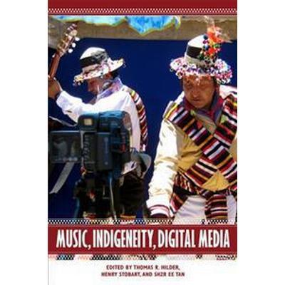Music, Indigeneity, Digital Media (Inbunden, 2017)