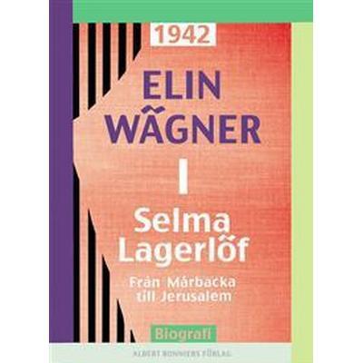 Selma Lagerlöf 1: Från Mårbacka till Jerusalem (E-bok, 2015)