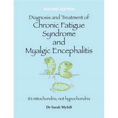 Diagnosis and Treatment of Chronic Fatigue Syndrome and Myalgic Encephalitis (Häftad, 2017)