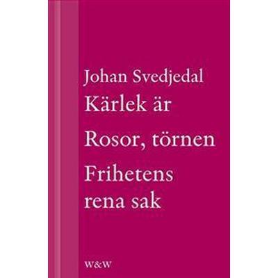 Kärlek är; Rosor, törnen; Frihetens rena sak: Carl Jonas Love Almqvists författarliv 1793-1866 (samlingsvolym) (E-bok, 2013)