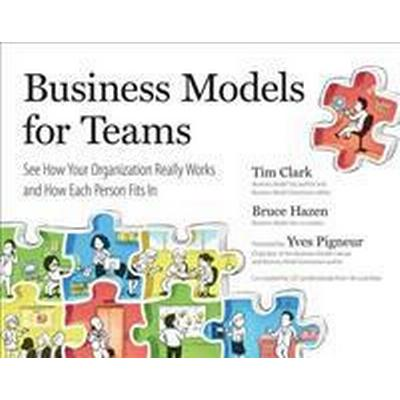 Business Models for Teams: See How Your Organization Really Works and How Each Person Fits in (Häftad, 2017)