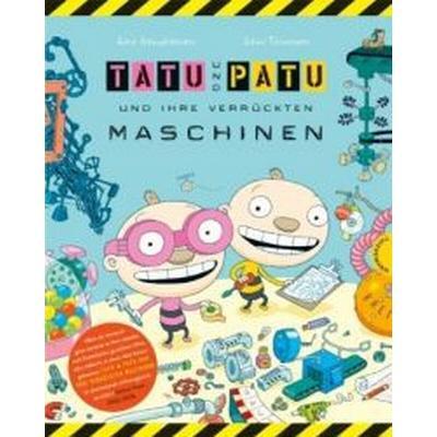 TATU PATU UND IHRE VERRUCKTEN MASCHINEN (Inbunden, 2010)