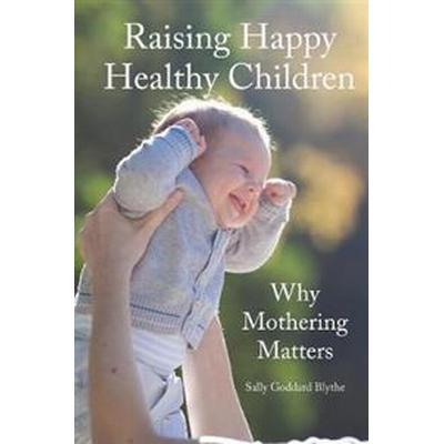 Raising Happy Healthy Children (Häftad, 2017)