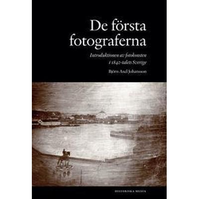 De första fotograferna. Introduktionen av fotokonsten i 1840-talets Sverige (Häftad, 2017)