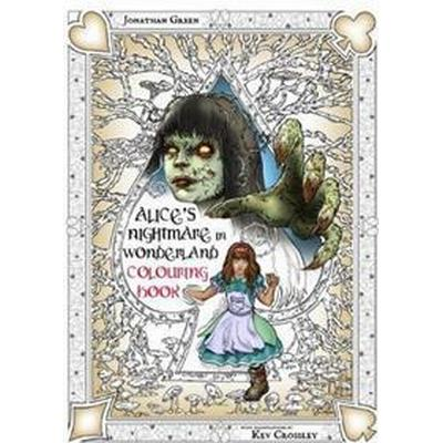 Alice's Nightmare in Wonderland Colouring Book Two: Through the Looking-Glass and the Horrors Alice Found There (Häftad, 2017)