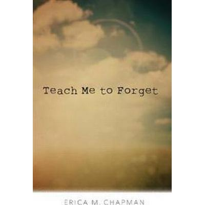 Teach Me to Forget (Inbunden, 2016)