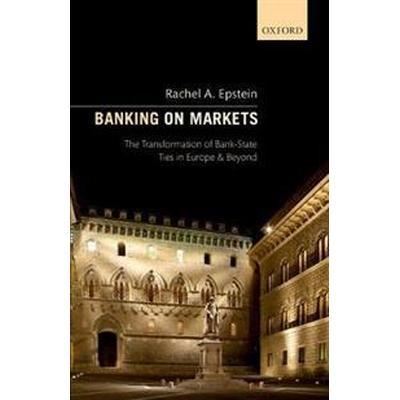 Banking on Markets (Inbunden, 2017)