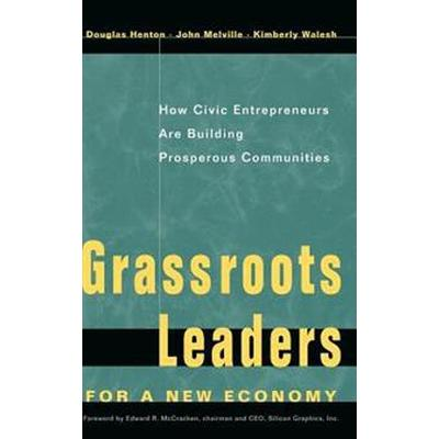 Grassroots Leaders for a New Economy: How Civic Entrepreneurs Are Building Prosperous Communities (Inbunden, 1997)