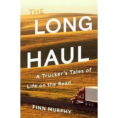 The Long Haul: A Trucker's Tales of Life on the Road (Inbunden, 2017)