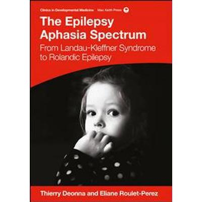 The Epilepsy-Aphasia Spectrum (Inbunden, 2017)