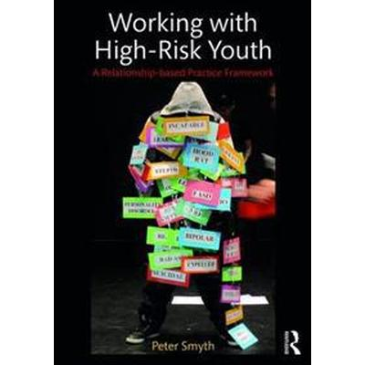 Working with High-Risk Youth: A Relationship-Based Practice Framework (Häftad, 2017)