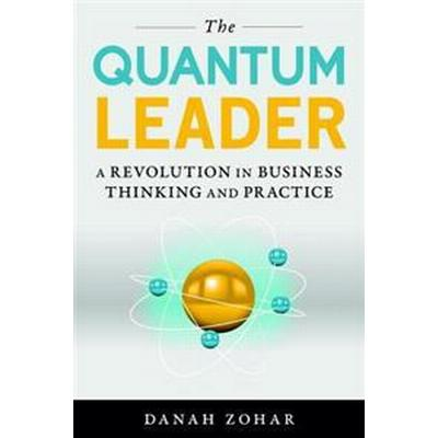 The Quantum Leader: A Revolution in Business Thinking and Practice (Inbunden, 2016)