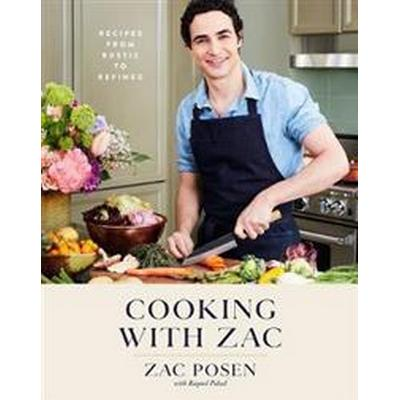 Cooking with Zac: Recipes from Rustic to Refined (Inbunden, 2017)