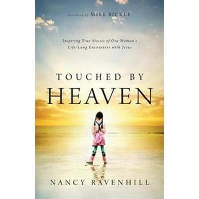 Touched by Heaven: Inspiring True Stories of One Woman's Lifelong Encounters with Jesus (Häftad, 2015)
