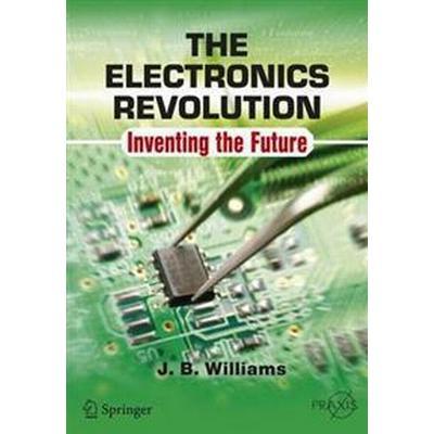 The Electronics Revolution: Inventing the Future (Häftad, 2017)