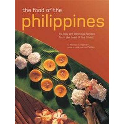Food of the Philippines: 81 Easy and Delicious Recipes from the Pearl of the Orient (Häftad, 2017)