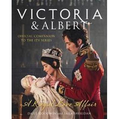 Victoria and Albert - A Royal Love Affair (Inbunden, 2017)