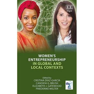 Women's Entrepreneurship in Global and Local Contexts (Inbunden, 2016)