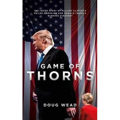 Game of thorns - the inside story of hillary clintons failed campaign and d (Pocket, 2017)