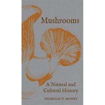 Mushrooms: A Natural and Cultural History (Inbunden, 2017)