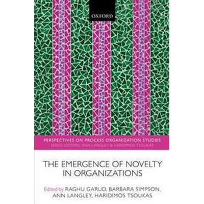 The Emergence of Novelty in Organizations (Pocket, 2016)