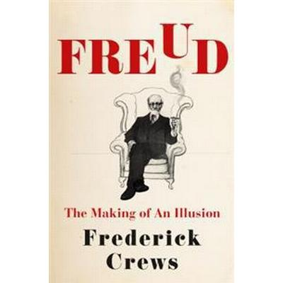 Freud: The Making of an Illusion (Inbunden, 2017)