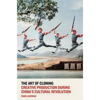 The Art of Cloning: Creative Production During China's Cultural Revolution (Häftad, 2017)
