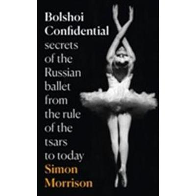 Bolshoi Confidential: Secrets of the Russian Ballet (Häftad, 2016)