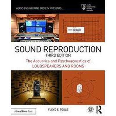 Sound Reproduction: The Acoustics and Psychoacoustics of Loudspeakers and Rooms (Häftad, 2017)