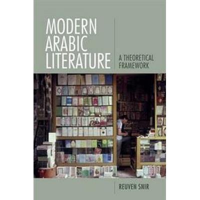 Modern Arabic Literature: A Theoretical Framework (Inbunden, 2017)
