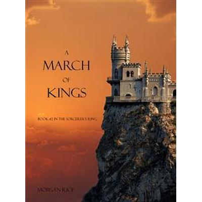 A March of Kings (Book #2 in the Sorcerer's Ring) (E-bok, 2014)